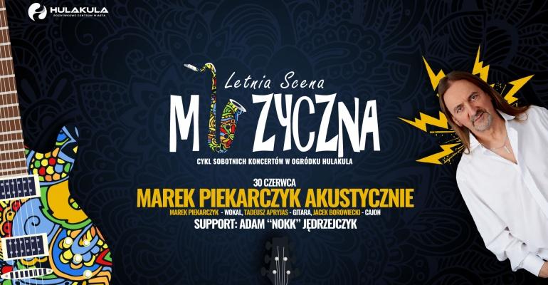 Marek Piekarczyk otwiera Letnią Muzyczną Scenę Hulakula