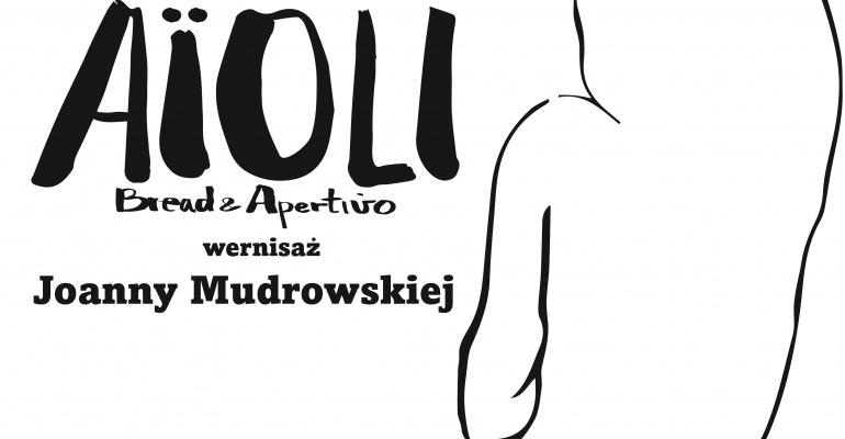 Aioli Bread & Aperitivo – nowy cykl ART Friendly i wernisaż Joanny Mudrowskiej – już 1.08!