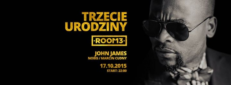Room 13 B-Day Party | John James | Nobis | Marcin Cudny | Dominik Chmurski |