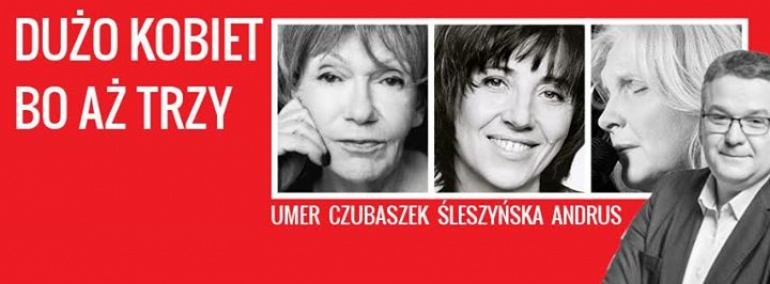 """""""Dużo kobiet, bo aż trzy"""" - Andrus, Czubaszek, Śleszyńska, Umer w Teatrze 6.piętro!"""