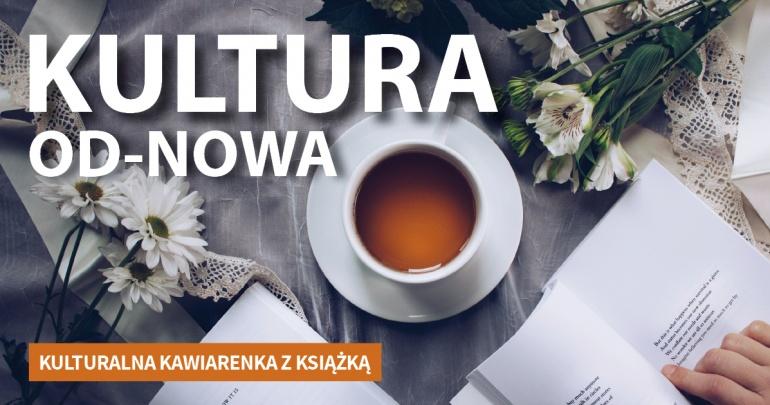 Kultura Od-Nowa. Kulturalna kawiarenka z książką